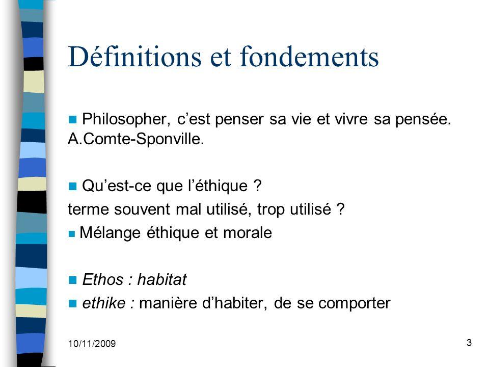 10/11/2009 3 Définitions et fondements Philosopher, cest penser sa vie et vivre sa pensée.