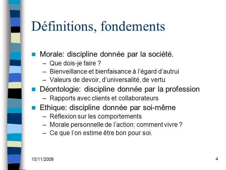 10/11/2009 4 Définitions, fondements Morale: discipline donnée par la société.