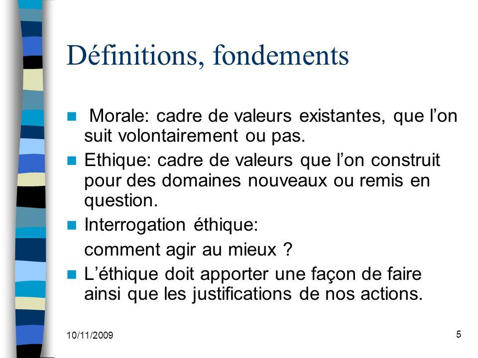 10/11/2009 5 Définitions, fondements Morale: cadre de valeurs existantes, que lon suit volontairement ou pas.