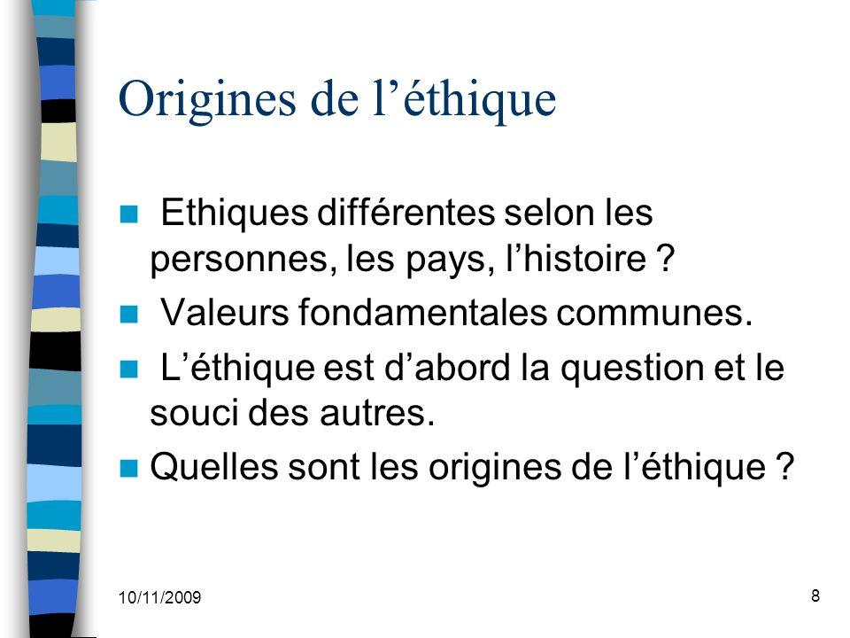 8 Origines de léthique Ethiques différentes selon les personnes, les pays, lhistoire .