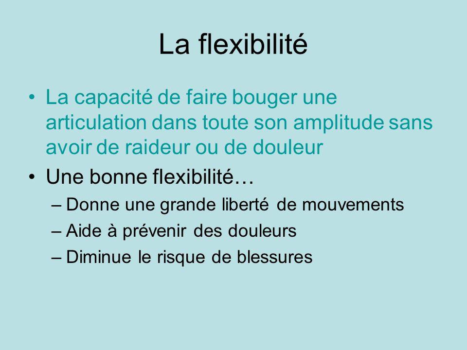 La flexibilité La capacité de faire bouger une articulation dans toute son amplitude sans avoir de raideur ou de douleur Une bonne flexibilité… –Donne