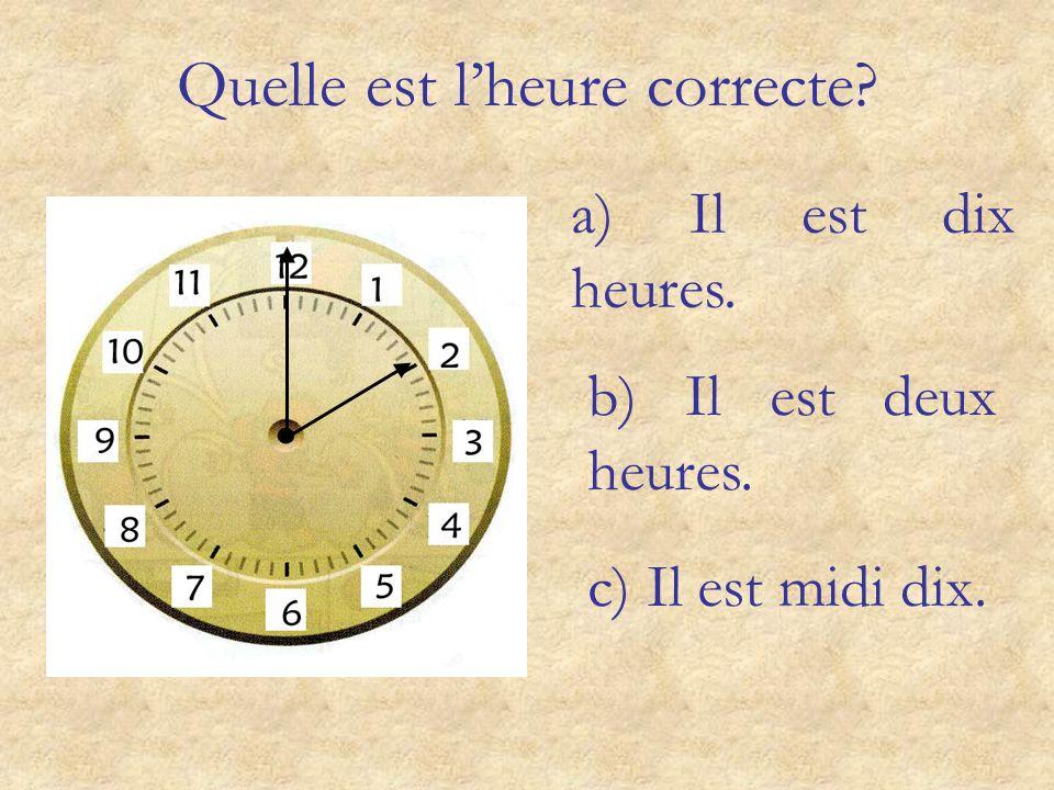 Il est quelle heure? et quart et demie moins le quart cinq dix vingt vingt-cinq moins vingt-cinq moins vingt moins dix moins cinq HEURE Il est dix heu