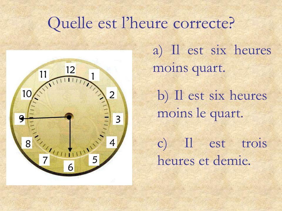 Quelle est lheure correcte? a) Il est dix heures. b) Il est deux heures. c) Il est midi dix.