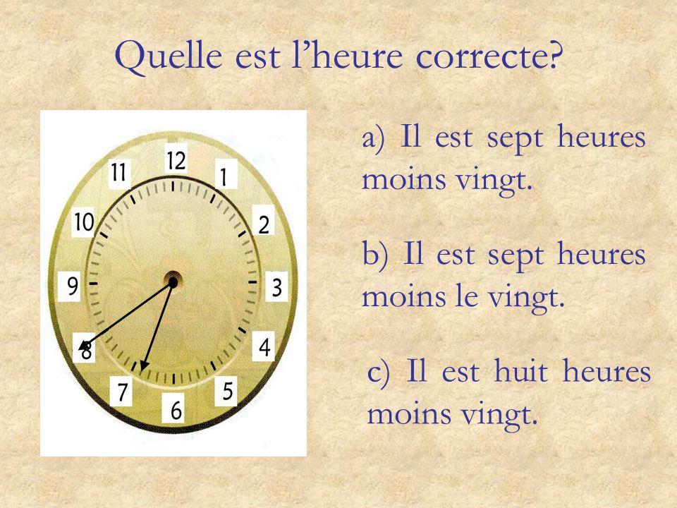 a) Il est neuf heures quart. c) Il est neuf heures et quart. b) Il est trois heures moins le quart.