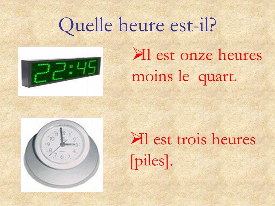 Quelle heure est-il? Il est dix heures et quart. Il est midi /minuit et quart.
