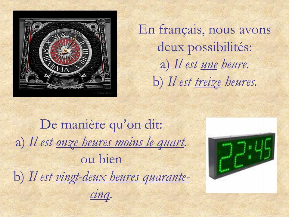 En français, nous avons deux possibilités: a) Il est une heure.