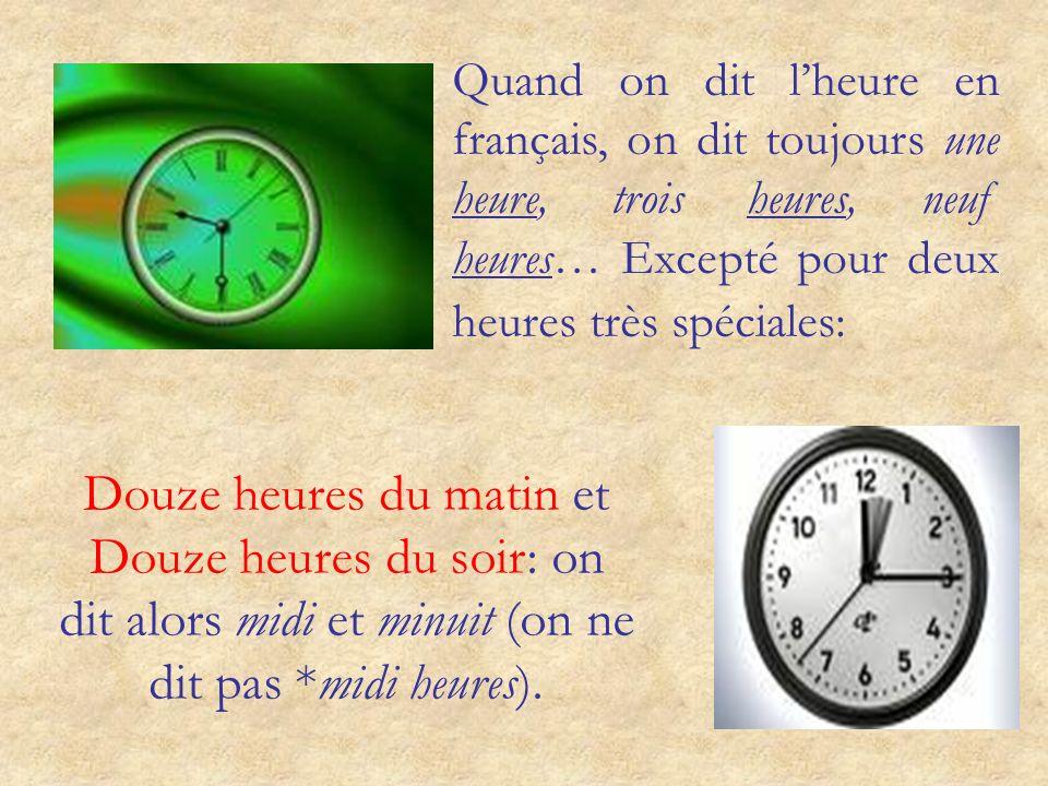 En français, nous avons deux possibilités: a) Il est une heure. b) Il est treize heures. De manière quon dit: a) Il est onze heures moins le quart. ou