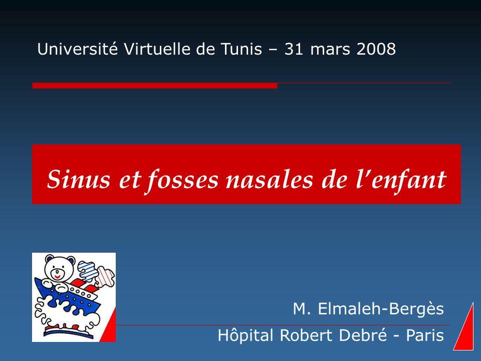 Sinus et fosses nasales de lenfant M. Elmaleh-Bergès Hôpital Robert Debré - Paris Université Virtuelle de Tunis – 31 mars 2008