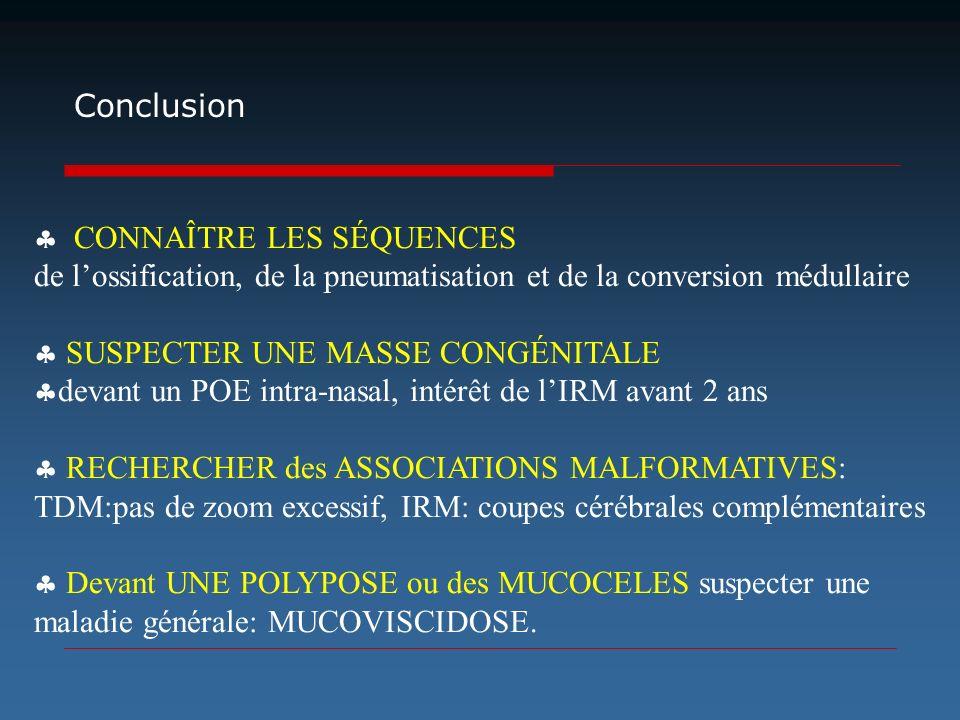 CONNAÎTRE LES SÉQUENCES de lossification, de la pneumatisation et de la conversion médullaire SUSPECTER UNE MASSE CONGÉNITALE devant un POE intra-nasa