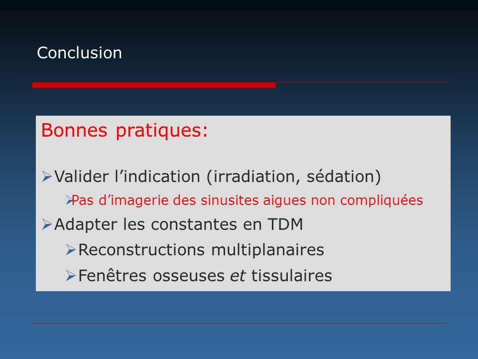 Bonnes pratiques: Valider lindication (irradiation, sédation) Pas dimagerie des sinusites aigues non compliquées Adapter les constantes en TDM Reconst