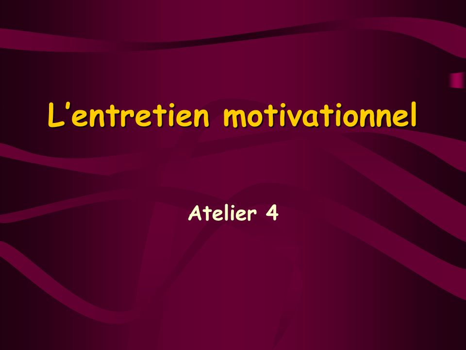 Lentretien motivationnel Atelier 4