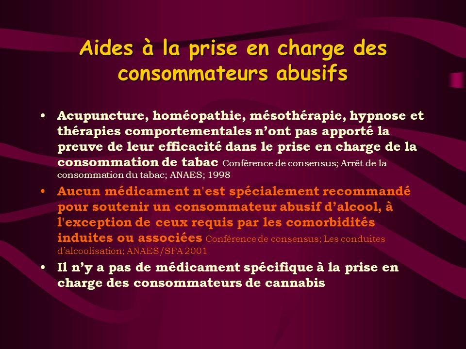 Aides à la prise en charge des consommateurs abusifs Acupuncture, homéopathie, mésothérapie, hypnose et thérapies comportementales nont pas apporté la
