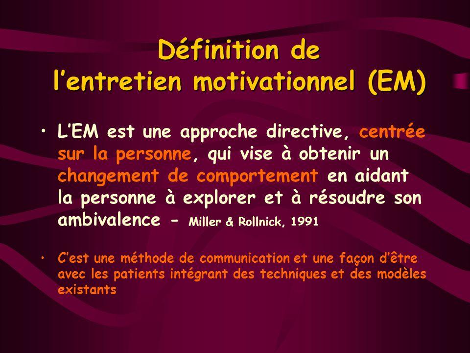 Définition de lentretien motivationnel (EM) LEM est une approche directive, centrée sur la personne, qui vise à obtenir un changement de comportement