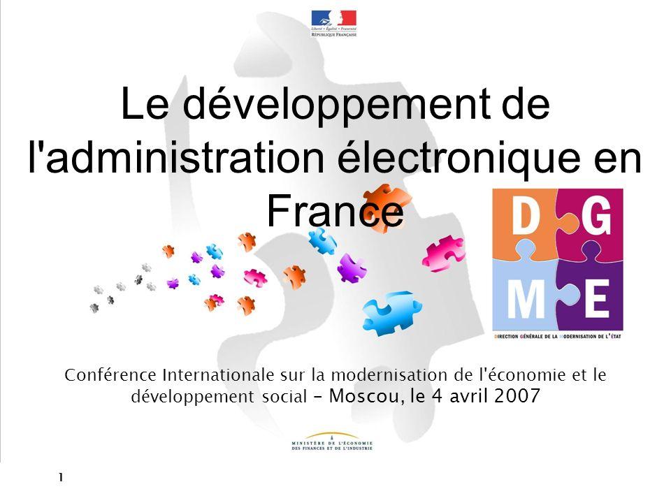 1 Le développement de l'administration électronique en France Conférence Internationale sur la modernisation de l'économie et le développement social