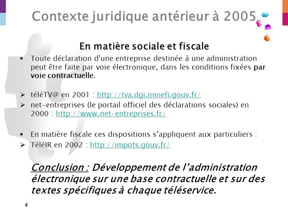 4 En matière sociale et fiscale Toute déclaration d'une entreprise destinée à une administration peut être faite par voie électronique, dans les condi