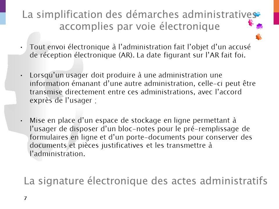 7 La simplification des démarches administratives accomplies par voie électronique Tout envoi électronique à ladministration fait lobjet dun accusé de