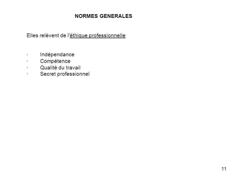 11 NORMES GENERALES Elles relèvent de l éthique professionnelle · Indépendance · Compétence · Qualité du travail · Secret professionnel
