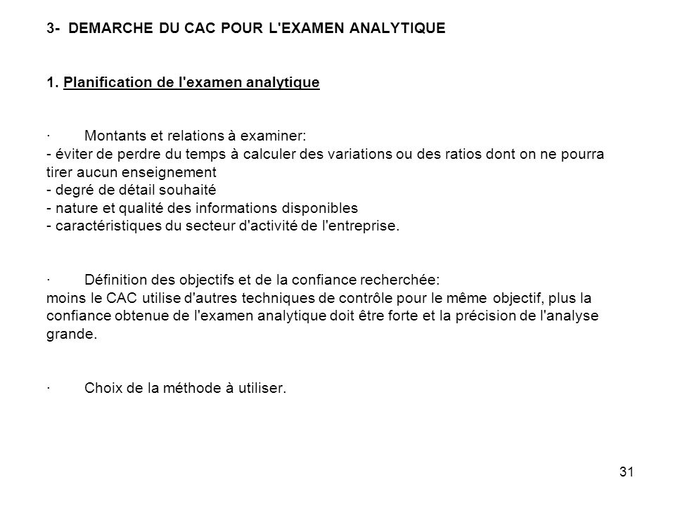 31 3- DEMARCHE DU CAC POUR L'EXAMEN ANALYTIQUE 1. Planification de l'examen analytique · Montants et relations à examiner: - éviter de perdre du temps