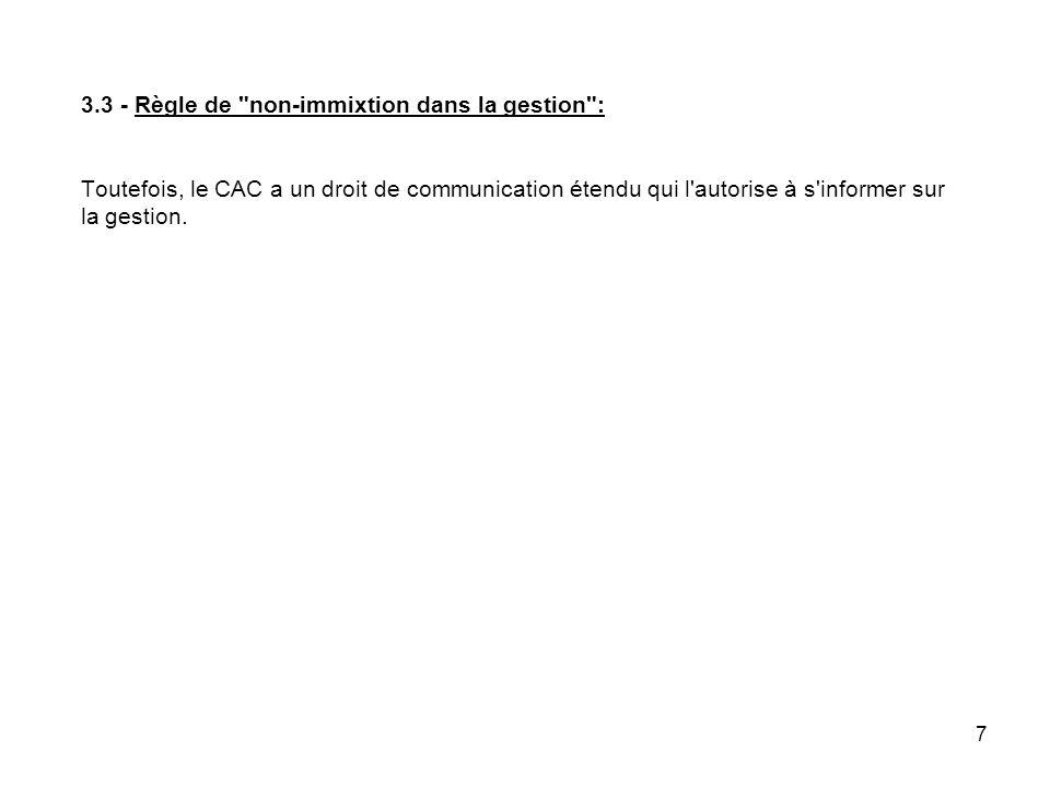 7 3.3 - Règle de non-immixtion dans la gestion : Toutefois, le CAC a un droit de communication étendu qui l autorise à s informer sur la gestion.