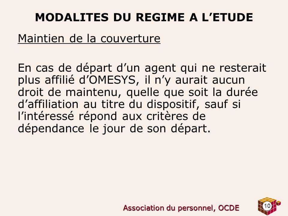 10 Association du personnel, OCDE MODALITES DU REGIME A LETUDE Maintien de la couverture En cas de départ dun agent qui ne resterait plus affilié dOME