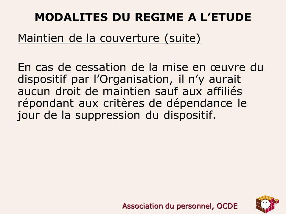 11 Association du personnel, OCDE MODALITES DU REGIME A LETUDE Maintien de la couverture (suite) En cas de cessation de la mise en œuvre du dispositif