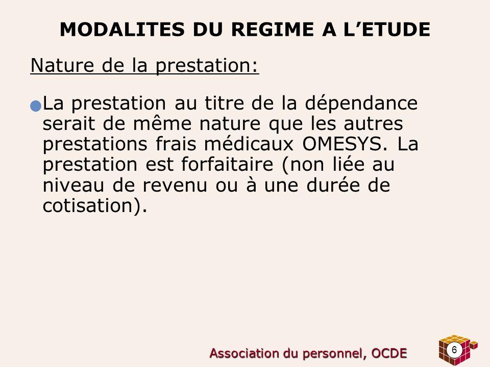 6 Association du personnel, OCDE MODALITES DU REGIME A LETUDE Nature de la prestation: La prestation au titre de la dépendance serait de même nature q