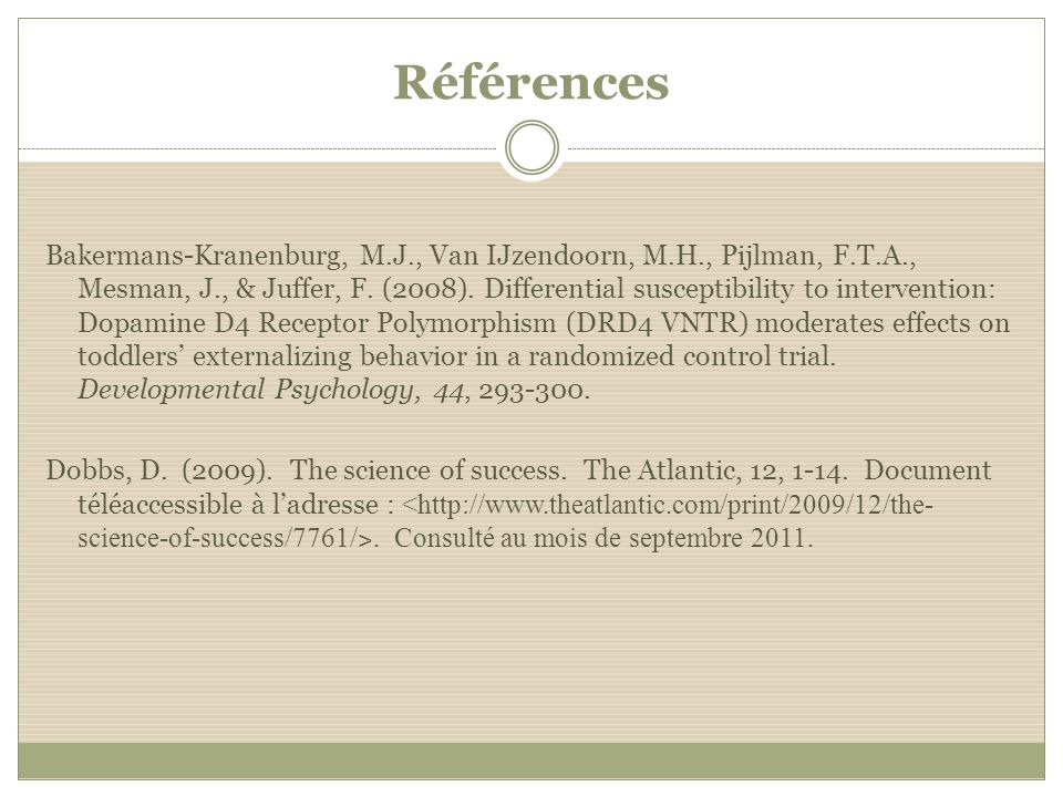 Références Bakermans-Kranenburg, M.J., Van IJzendoorn, M.H., Pijlman, F.T.A., Mesman, J., & Juffer, F. (2008). Differential susceptibility to interven