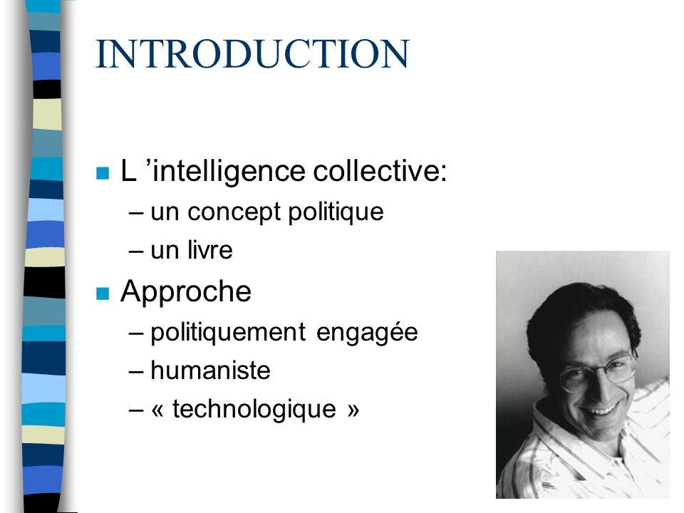 LE PLAN n I - Un nouvel espace anthropologique –A - Cyberespace et intelligence collective –B - L espace du savoir n II - Enjeux politiques de l intelligence collective –A - Les tensions du changement d espace –B - Une utopie réaliste .