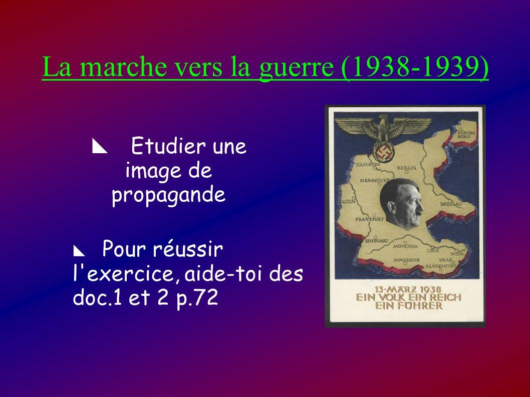La marche vers la guerre (1938-1939) Etudier une image de propagande Pour réussir l'exercice, aide-toi des doc.1 et 2 p.72