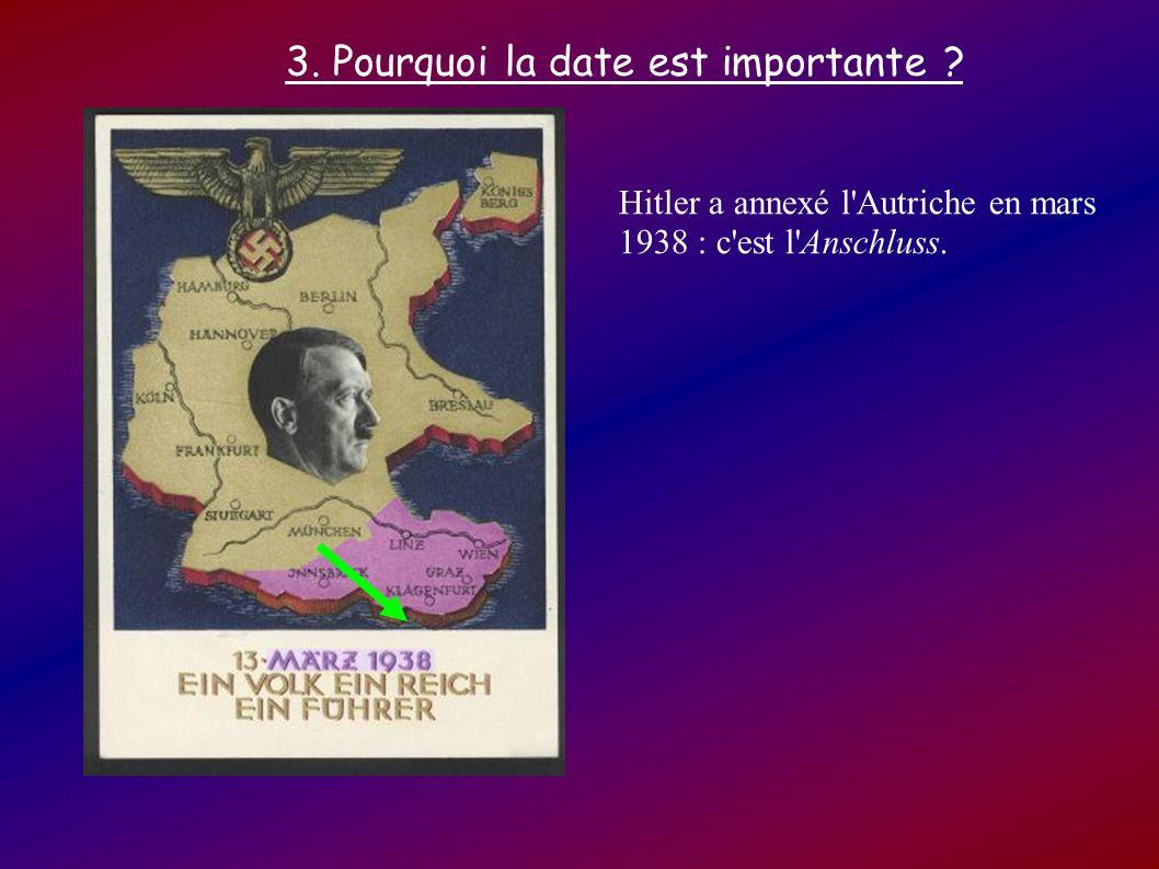 3. Pourquoi la date est importante ? Hitler a annexé l'Autriche en mars 1938 : c'est l'Anschluss.