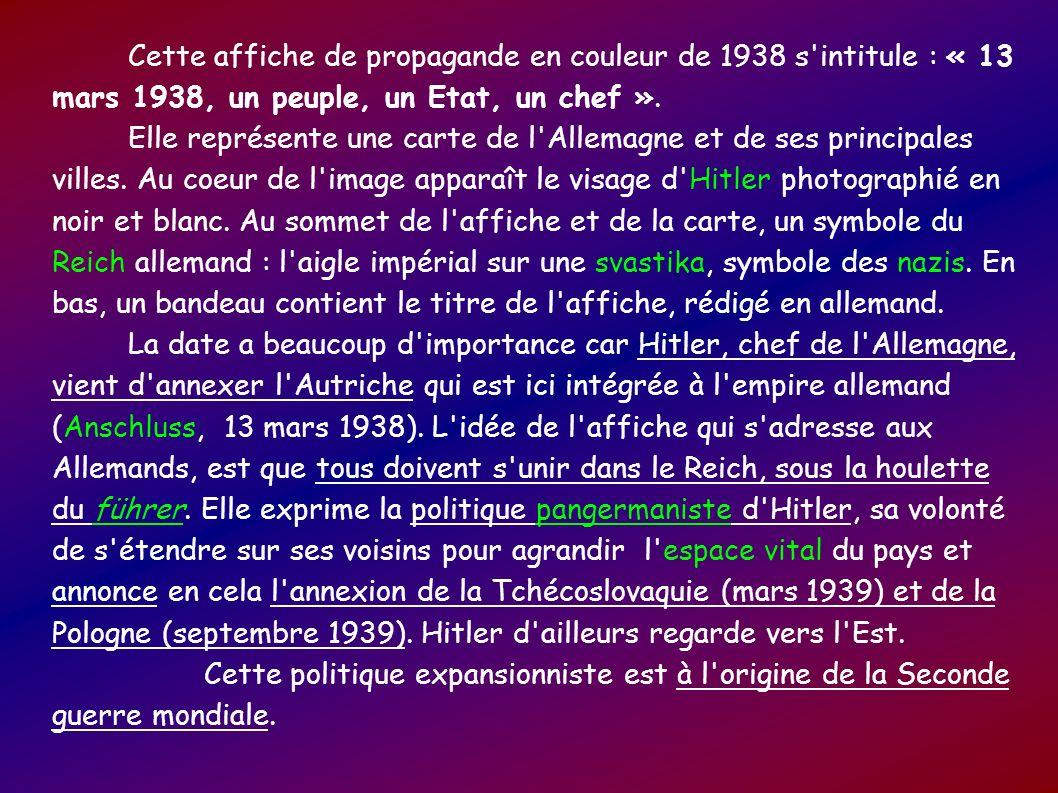 Cette affiche de propagande en couleur de 1938 s'intitule : « 13 mars 1938, un peuple, un Etat, un chef ». Elle représente une carte de l'Allemagne et