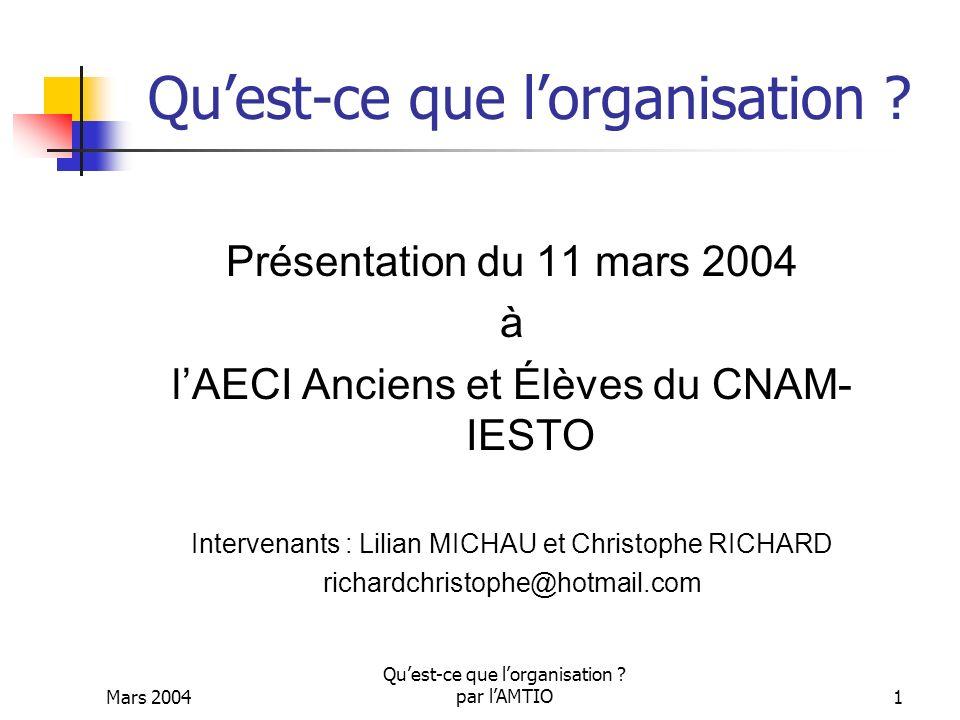 Mars 2004 Quest-ce que lorganisation ? par lAMTIO1 Quest-ce que lorganisation ? Présentation du 11 mars 2004 à lAECI Anciens et Élèves du CNAM- IESTO