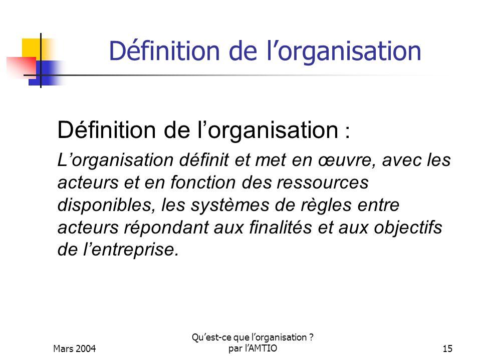 Mars 2004 Quest-ce que lorganisation ? par lAMTIO15 Définition de lorganisation Définition de lorganisation : Lorganisation définit et met en œuvre, a