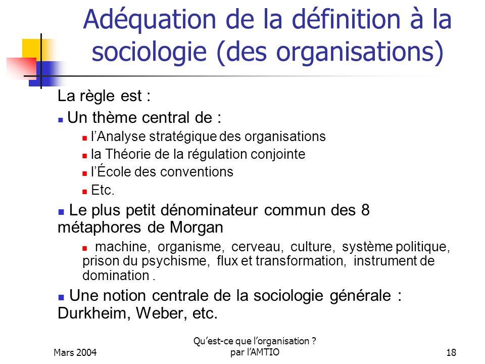 Mars 2004 Quest-ce que lorganisation ? par lAMTIO18 Adéquation de la définition à la sociologie (des organisations) La règle est : Un thème central de