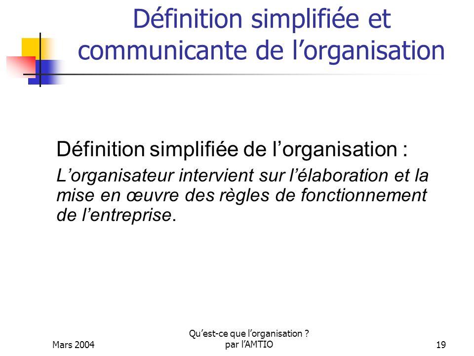 Mars 2004 Quest-ce que lorganisation ? par lAMTIO19 Définition simplifiée et communicante de lorganisation Définition simplifiée de lorganisation : Lo