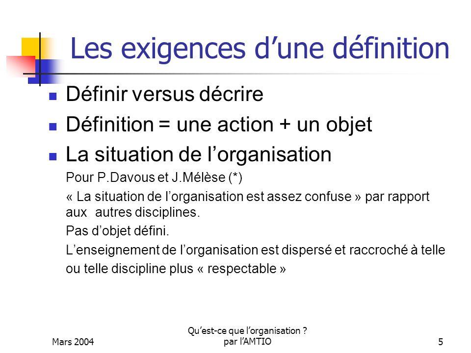 Mars 2004 Quest-ce que lorganisation ? par lAMTIO5 Les exigences dune définition Définir versus décrire Définition = une action + un objet La situatio