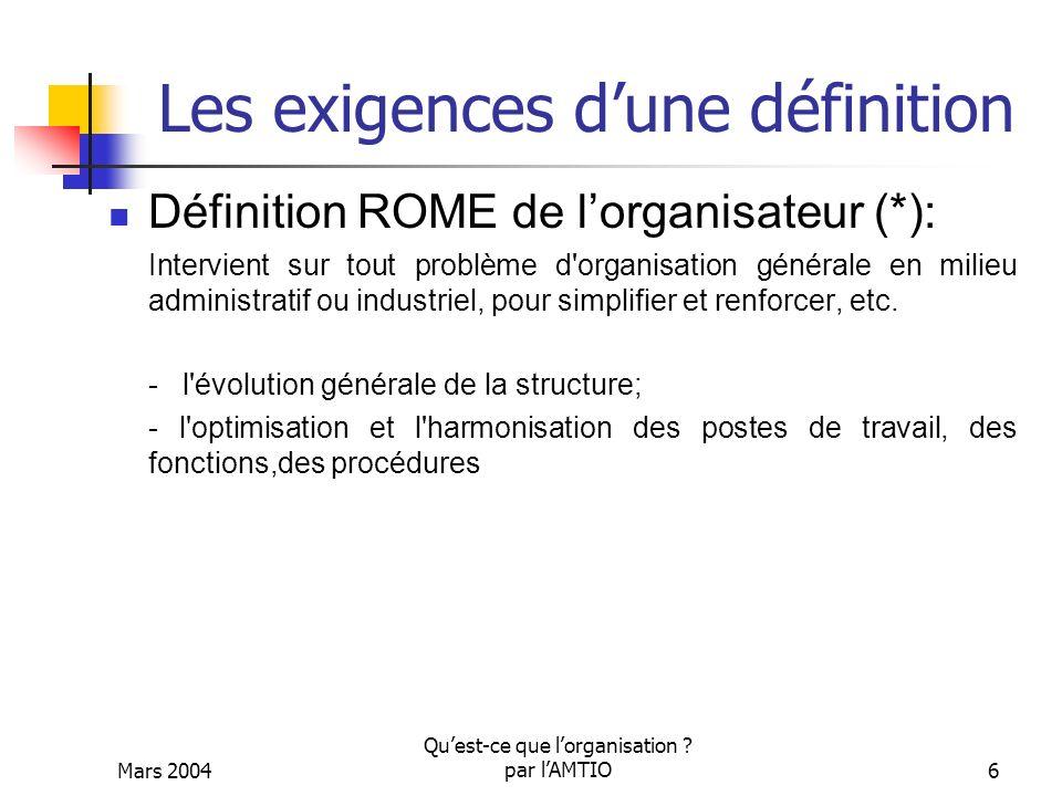 Mars 2004 Quest-ce que lorganisation ? par lAMTIO6 Les exigences dune définition Définition ROME de lorganisateur (*): Intervient sur tout problème d'