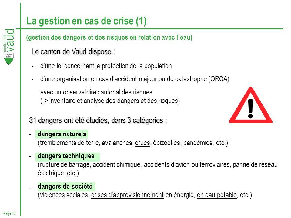 Page 17 La gestion en cas de crise (1) Le canton de Vaud dispose : - dune loi concernant la protection de la population -dune organisation en cas dacc