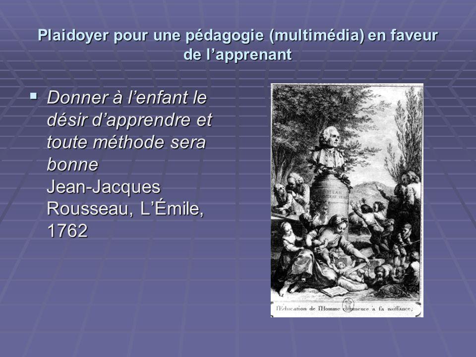 Plaidoyer pour une pédagogie (multimédia) en faveur de lapprenant Donner à lenfant le désir dapprendre et toute méthode sera bonne Jean-Jacques Rousse