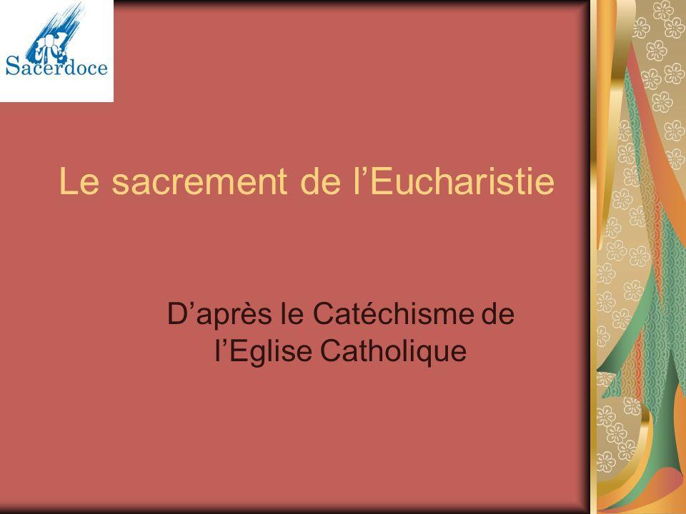 Le sacrement de lEucharistie Daprès le Catéchisme de lEglise Catholique