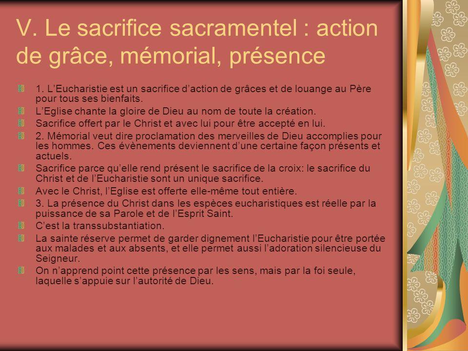 V. Le sacrifice sacramentel : action de grâce, mémorial, présence 1. LEucharistie est un sacrifice daction de grâces et de louange au Père pour tous s