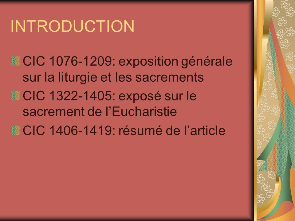 INTRODUCTION CIC 1076-1209: exposition générale sur la liturgie et les sacrements CIC 1322-1405: exposé sur le sacrement de lEucharistie CIC 1406-1419: résumé de larticle