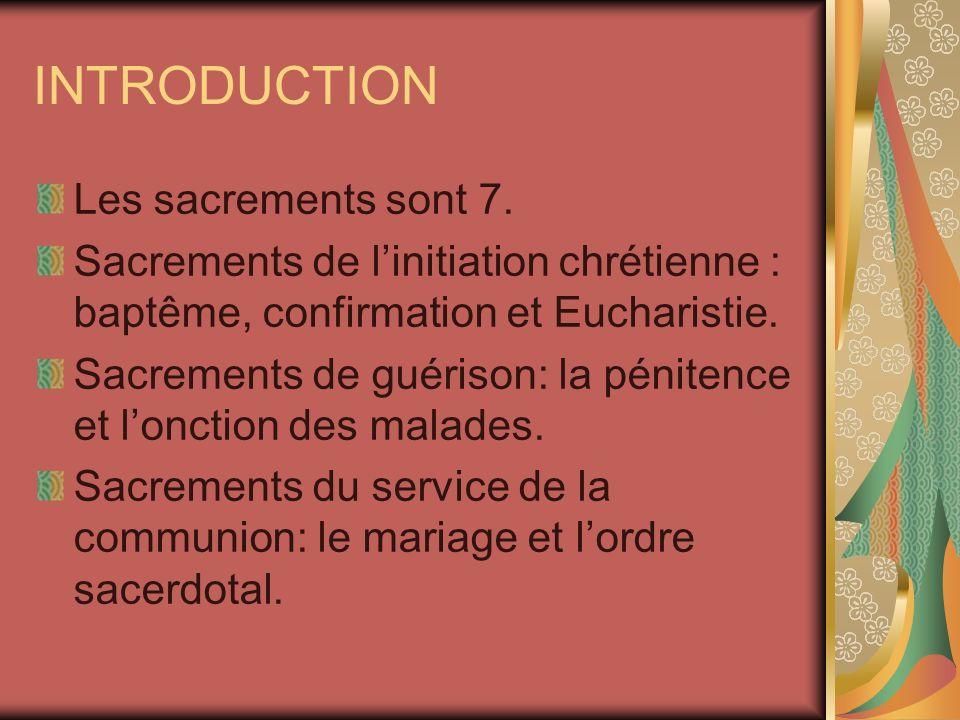 INTRODUCTION Les sacrements sont 7. Sacrements de linitiation chrétienne : baptême, confirmation et Eucharistie. Sacrements de guérison: la pénitence
