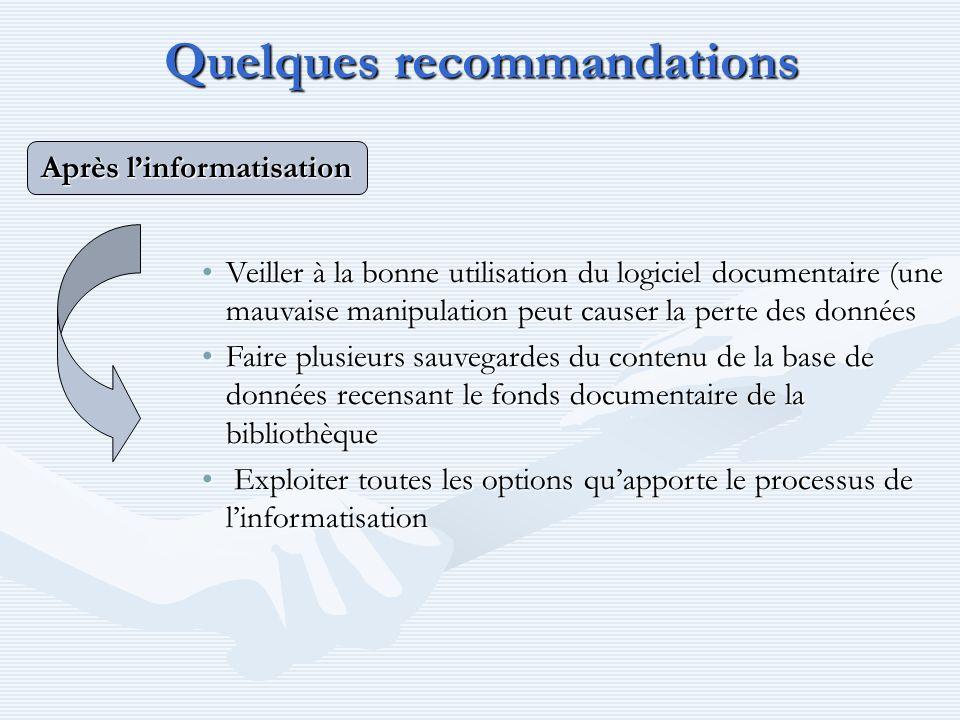 Quelques recommandations Après linformatisation Veiller à la bonne utilisation du logiciel documentaire (une mauvaise manipulation peut causer la pert