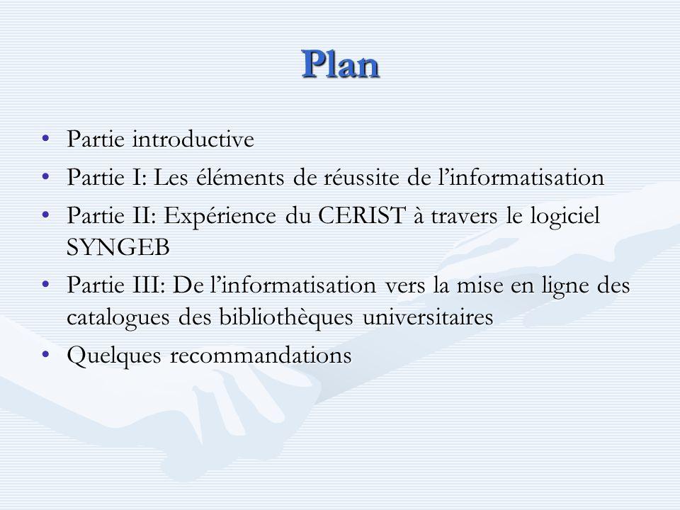 Plan Partie introductivePartie introductive Partie I: Les éléments de réussite de linformatisationPartie I: Les éléments de réussite de linformatisati