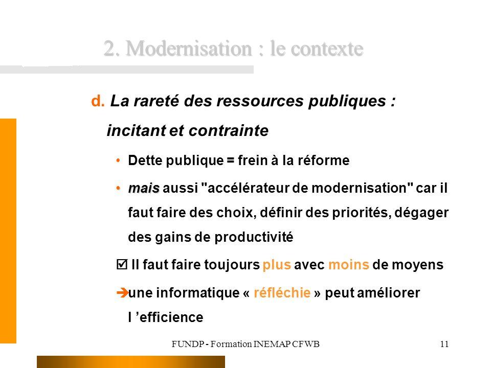 FUNDP - Formation INEMAP CFWB11 d. La rareté des ressources publiques : incitant et contrainte Dette publique = frein à la réforme maismais aussi