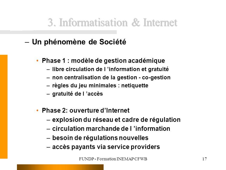 FUNDP - Formation INEMAP CFWB17 3. Informatisation & Internet –Un phénomène de Société Phase 1 : modèle de gestion académique –libre circulation de l