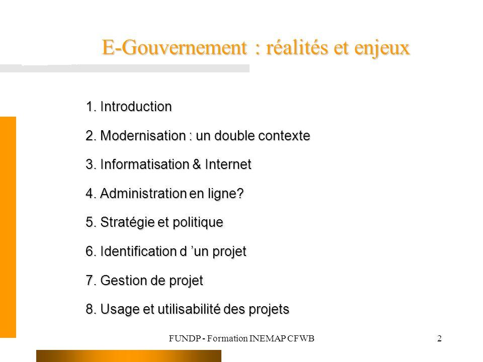 FUNDP - Formation INEMAP CFWB2 E-Gouvernement : réalités et enjeux 1. Introduction 2. Modernisation : un double contexte 3. Informatisation & Internet