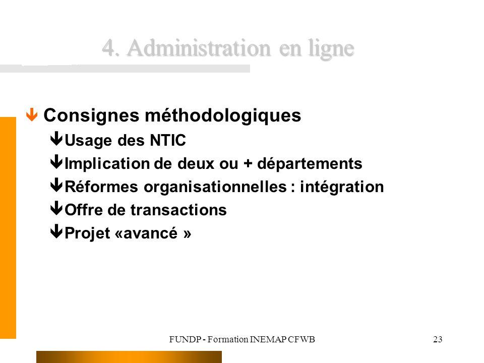 FUNDP - Formation INEMAP CFWB23 4. Administration en ligne ê Consignes méthodologiques êUsage des NTIC êImplication de deux ou + départements êRéforme