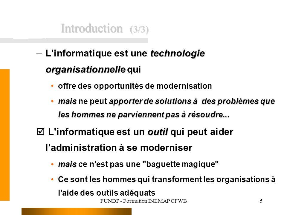 FUNDP - Formation INEMAP CFWB5 technologie organisationnelle –L informatique est une technologie organisationnelle qui offre des opportunités de modernisation maisapporter de solutions à des problèmes que les hommes ne parviennent pas à résoudre...mais ne peut apporter de solutions à des problèmes que les hommes ne parviennent pas à résoudre...